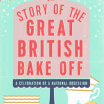[PDF] [EPUB] The Story of the Great British Bake Off Download