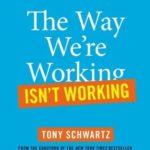 [PDF] [EPUB] The Way We're Working Isn't Working: The Four Forgotten Needs That Energize Great Performance Download
