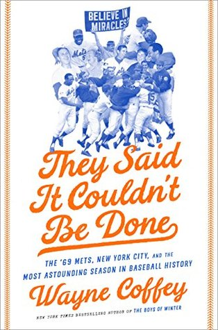[PDF] [EPUB] They Said It Couldn't Be Done: The '69 Mets, New York City, and the Most Astounding Season in Baseball History Download by Wayne Coffey