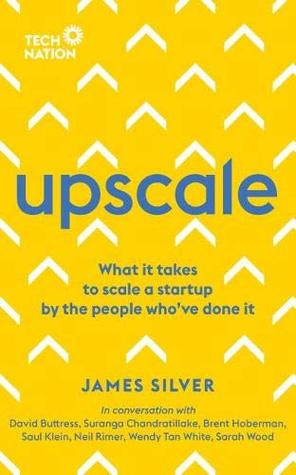 [PDF] [EPUB] Upscale: What it takes to scale a startup. By the people who've done it. Download by James Silver