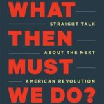 [PDF] [EPUB] What Then Must We Do?: Straight Talk about the Next American Revolution Download