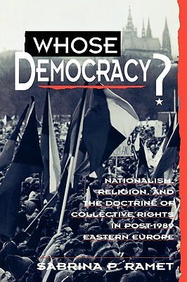[PDF] [EPUB] Whose Democracy?: Nationalism, Religion, and the Doctrine of Collective Rights in Post-1989 Eastern Europe Download by Sabrina P. Ramet