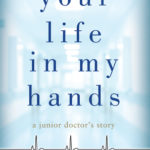 [PDF] [EPUB] Your Life in My Hands: A Junior Doctor's Story Download
