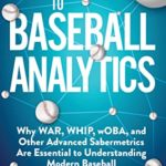 [PDF] [EPUB] A Fan's Guide to Baseball Analytics: Why WAR, WHIP, wOBA, and Other Advanced Sabermetrics Are Essential to Understanding Modern Baseball Download