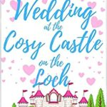 [PDF] [EPUB] A Wedding at the Cosy Castle on the Loch (Book 4): A sweet, uplifting romantic comedy set in the beautiful Scottish Highlands Download