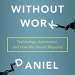 [PDF] [EPUB] A World Without Work: Technology, Automation, and How We Should Respond Download