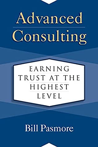 [PDF] [EPUB] Advanced Consulting: Earning Trust at the Highest Level Download by Bill Pasmore