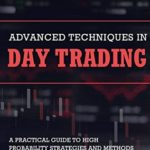 [PDF] [EPUB] Advanced Techniques in Day Trading: A Practical Guide to High Probability Day Trading Strategies and Methods Download