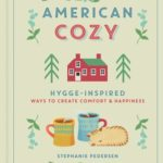 [PDF] [EPUB] American Cozy: Hygge-Inspired Ways to Create Comfort Happiness Download