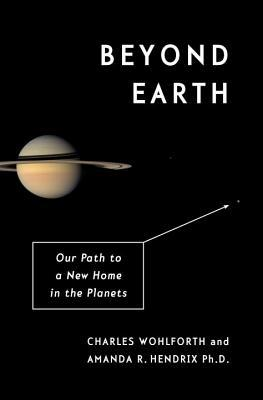 [PDF] [EPUB] Beyond Earth: Our Path to a New Home in the Planets Download by Charles Wohlforth