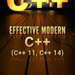 [PDF] [EPUB] C++: Effective Modern C++(C++ 11, C++ 14) (guide,C Programming, HTML, Javascript, Programming,all,internet, Coding, CSS, Java, PHP Book 3) Download