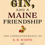 [PDF] [EPUB] Chickens, Gin, and a Maine Friendship: The Correspondence of E.B. White and Edmund Ware Smith Download
