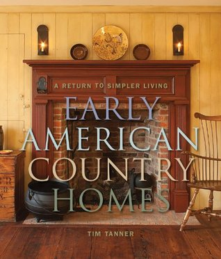 [PDF] [EPUB] Early American Country Homes: A Return to Simple Living Download by Tim Tanner