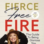 [PDF] [EPUB] Fierce, Free, and Full of Fire: The Guide to Being Glorious You Download