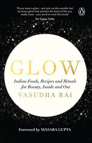 [PDF] [EPUB] Glow: Indian Foods, Recipes and Rituals for Beauty, Inside and Out Download by Vasudha Rai