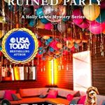 [PDF] [EPUB] Holly and the Ruined Party: A Holly Lewis Mystery (Holly Lewis Mystery Series Book 6) Download