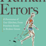 [PDF] [EPUB] Human Errors: Pointless Bones, Runaway Nerves, and Other Human Defects Download
