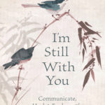 [PDF] [EPUB] I'm Still with You: Communicate, Heal and Evolve with Your Loved One on the Other Side Download