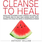 [PDF] [EPUB] Medical Medium Cleanse to Heal: Healing Plans for Sufferers of Anxiety, Depression, Acne, Eczema, Lyme, Gut Problems, Brain Fog, Weight Issues, Migraines, Bloating, Vertigo, Psoriasis, Cysts, Fatigue, Pcos, Fibroids, Uti, Endometriosis and Autoimmune Download