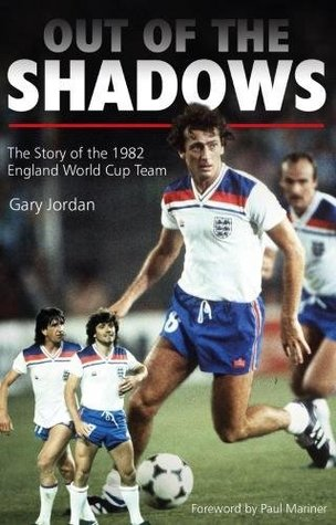 [PDF] [EPUB] Out of the Shadows: The Story of the 1982 England World Cup Team Download by Gary Jordan
