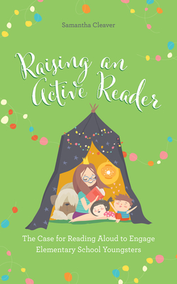 [PDF] [EPUB] Raising an Active Reader: The Case for Reading Aloud to Engage Elementary School Youngsters Download by Samantha Cleaver