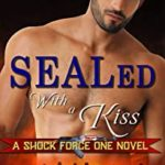 [PDF] [EPUB] SEALed With A Kiss: (Special Forces: Operation Alpha) (Shock Force One) Download