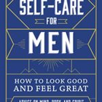 [PDF] [EPUB] Self-Care for Men: How to Look Good and Feel Great Download