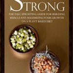 [PDF] [EPUB] Sprouts Strong: The Full Sprouting Guide for Building Muscle and Maximizing Your Growth on A Plant Based Diet Download
