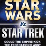 [PDF] [EPUB] Star Wars vs. Star Trek: Could the Empire kick the Federation's ass? And other galaxy-shaking enigmas Download