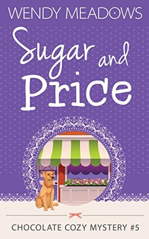 [PDF] [EPUB] Sugar and Price (Chocolate Cozy Mysteries #5) Download by Wendy Meadows