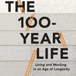 [PDF] [EPUB] The 100-Year Life: Living and Working in an Age of Longevity Download