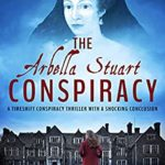[PDF] [EPUB] The Arbella Stuart Conspiracy (The Marquess House Trilogy Book 3) Download