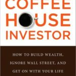 [PDF] [EPUB] The Coffeehouse Investor: How to Build Wealth, Ignore Wall Street, and Get on with Your Life Download