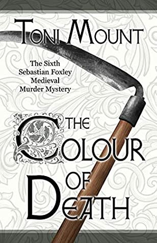 [PDF] [EPUB] The Colour of Death: A Sebastian Foxley Medieval Murder Mystery Download by Toni Mount