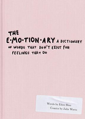 [PDF] [EPUB] The Emotionary: A Dictionary of Words That Don't Exist for Feelings That Do Download by Eden Sher