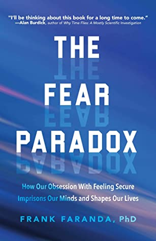 [PDF] [EPUB] The Fear Paradox: How Our Obsession with Feeling Secure Imprisons Our Minds and Shapes Our Lives Download by Frank Faranda PhD