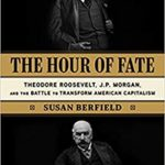 [PDF] [EPUB] The Hour of Fate: Theodore Roosevelt, J.P. Morgan, and the Battle to Transform American Capitalism Download