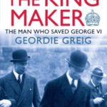 [PDF] [EPUB] The King Maker: The Man Who Saved George VI Download