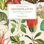 [PDF] [EPUB] The Language of Houseplants: Harness Healing and Energy in the Home Download