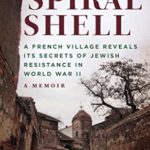 [PDF] [EPUB] The Spiral Shell: A French Village Reveals Its Secrets of Jewish Resistance in World War II Download