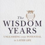 [PDF] [EPUB] The Wisdom Years: Unleashing Your Potential in Later Life Download