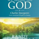 [PDF] [EPUB] We Shall See God: Charles Spurgeon's Classic Devotional Thoughts On Heaven Download