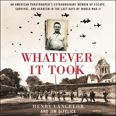 [PDF] [EPUB] Whatever It Took Lib E: An Army Paratrooper's D-Day, Capture, and Escape from Nazi Concentration Camps Download by Henry Langrehr