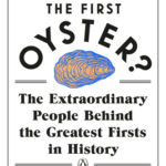 [PDF] [EPUB] Who Ate the First Oyster?: The Extraordinary People Behind the Greatest Firsts in History Download
