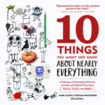 [PDF] [EPUB] 10 Things You Might Not Know About Nearly Everything: A Collection of Fascinating Historical, Scientific and Cultural Trivia about People, Places and Things Download
