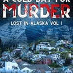 [PDF] [EPUB] A Cold Day for Murder: A Cozy Mystery (Lost in Alaska Book 1) Download