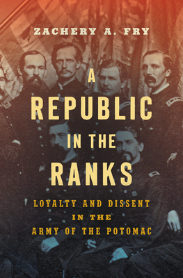 [PDF] [EPUB] A Republic in the Ranks: Loyalty and Dissent in the Army of the Potomac Download by Zachery A. Fry