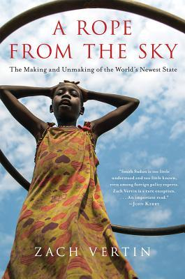 [PDF] [EPUB] A Rope from the Sky: The Making and Unmaking of the World's Newest State Download by Zach Vertin
