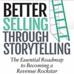 [PDF] [EPUB] Better Selling Through Storytelling: The Essential Roadmap to Becoming a Revenue Rockstar Download