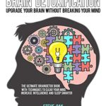 [PDF] [EPUB] Brain Detoxification: Upgrade Your Brain Without Breaking Your Mind: The Ultimate Brain Detox Book With Techniques to Clear Your Mind, Increase Intelligence And Sleep Smarter Download